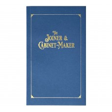 The Joiner & Cabinet-Maker – Special Historical Reprint
